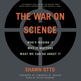 The War on Science: Who's waging it, why it matters, what we can do about it.