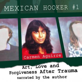 Download Mexican Hooker #1: Art, Love and Forgiveness After Trauma by Carmen Aguirre