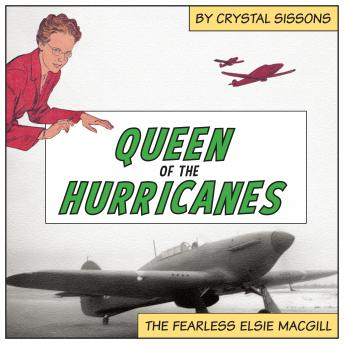 Queen of the Hurricanes: The Fearless Elsie MacGill, Crystal Sissons