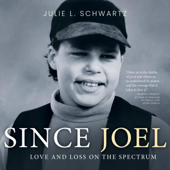 Since Joel: Love and Loss on the Spectrum, Julie L. Schwartz