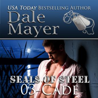 Cade: Book 3 of SEALs of Steel, Dale Mayer
