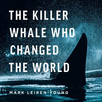 Download Killer Whale Who Changed The World by Mark Leiren-Young