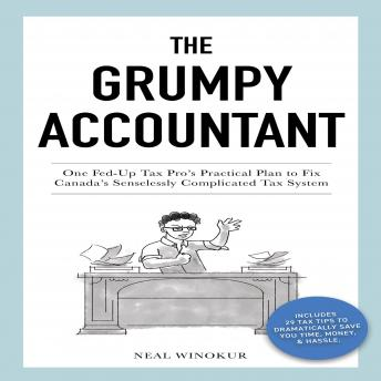 Grumpy Accountant: One Fed-Up Tax Pro's Practical Plan to Fix Canada's Senselessly Complicated Tax System, Neal Winokur