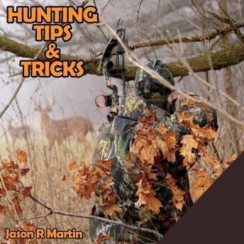 Hunting Tips & Tricks: Jason R Martin