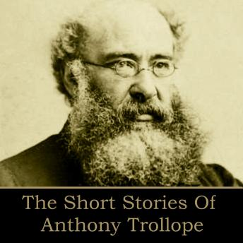 Anthony Trollope: The Short Stories, Anthony Trollope
