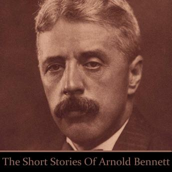 Arnold Bennett : The Short Stories, Arnold Bennett