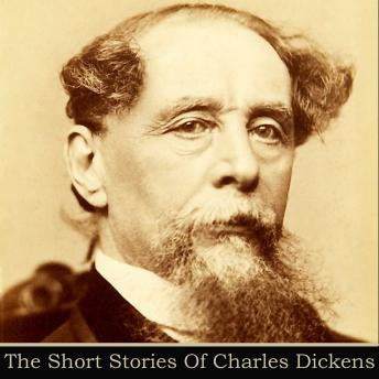 Charles Dickens: The Short Stories, Charles Dickens