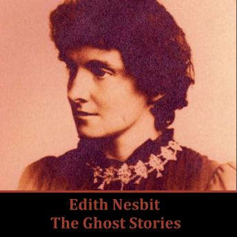 Edith Nesbit: The Ghost Stories, Edith Nesbit