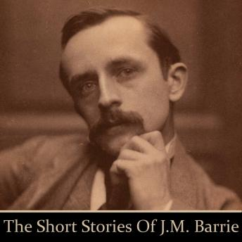 J M Barrie: The Short Stories, J M Barrie