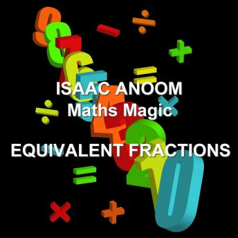 Maths Magic: Equivalent Fractions, Isaac Anoom