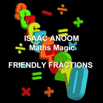 Maths Magic: Friendly Fractions, Isaac Anoom
