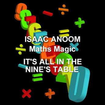 Maths Magic: Its All In The Nine's Table, Isaac Anoom