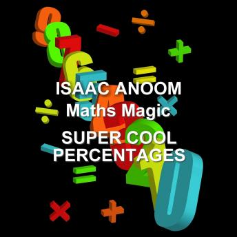 Maths Magic: Super Cool Percentages, Isaac Anoom