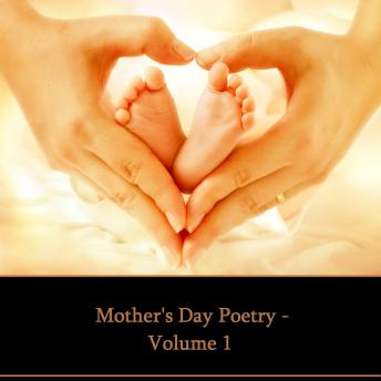 Mother's Day Poetry  - Volume 1, William Wordsworth, Walt Whitman, Thomas Hardy