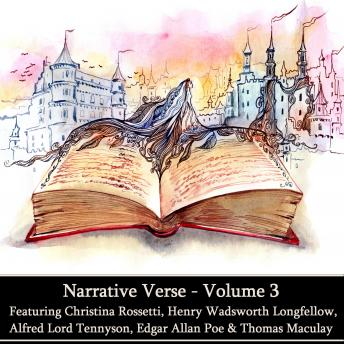 Narrative Verse  - Volume 3, Thomas Maculay, Alfred Tennyson, Christina Rossetti, Edgar Allan Poe, Henry Wadsworth Longfellow