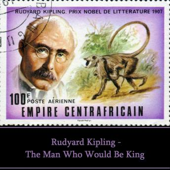 Rudyard Kipling: The Man Who Would Be King, Rudyard Kipling
