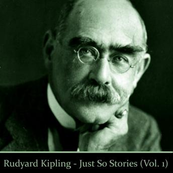 Rudyard Kipling's Just So Stories - :Volume 1, Rudyard Kipling