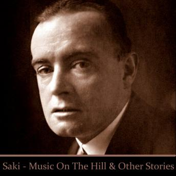 Saki: 'Music on the Hill', 'The Cobweb', 'The Interlopers', and 'The Hounds of Fate', Saki