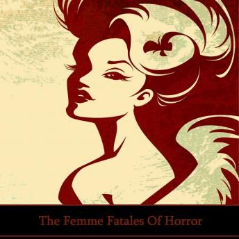 Femme Fatales of Horror, Elizabeth Shelley, Edith Nesbit, Mary Shelley