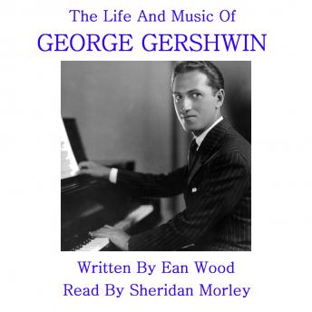 Life and Music of George Gershwin, Ean Wood