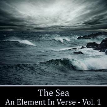 The Sea - An Element in Verse - Volume 1