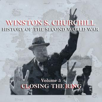 Winston S. Churchill: The History of the Second World War - Volume 5 - Closing the Ring, Winston S. Churchill
