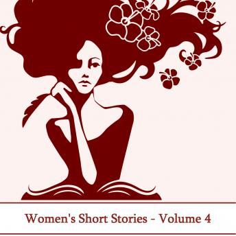Women's Short Stories, Volume 4 (Unabridged)