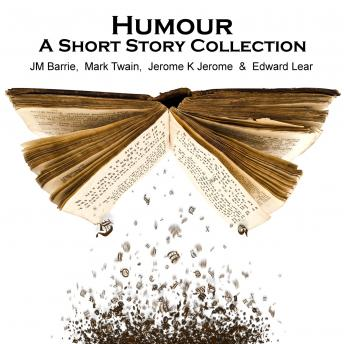Humour - A Short Story Collection, JM Barrie, Jerome K Jerome, Mark Twain