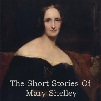 Mary Shelley - The Short Stories, Mary Shelley