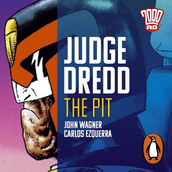 Judge Dredd: The Pit: The Classic 2000 AD Graphic Novel, in Full-Cast Audio for the First Time