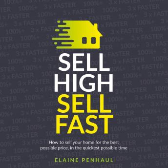 Sell High, Sell Fast: How to sell your home for the best possible price, in the quickest possible ti