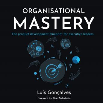 Organisational Mastery: The product development blueprint for executive leaders