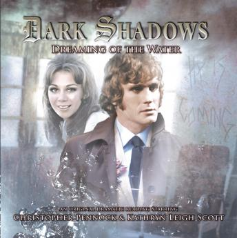 Dark Shadows 30 - Dreaming of the Water, Big Finish Productions