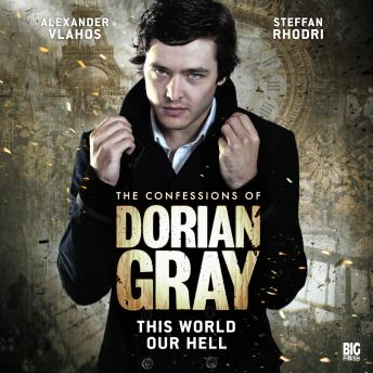 Confessions of Dorian Gray 1.1: This World Our Hell, Audio book by Big Finish Productions