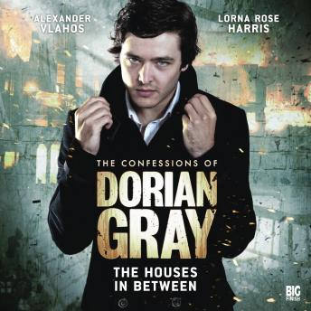 The Confessions of Dorian Gray 1.2: The Houses in Between