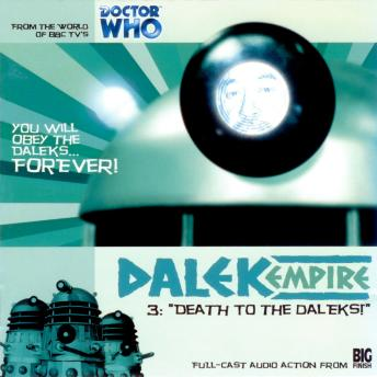 Dalek Empire 1.3: Death to the Daleks, Big Finish Productions