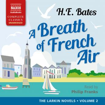 Breath of French Air: The Larkin Novels • Volume 2, H. E. Bates