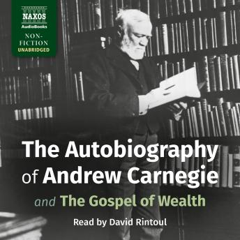 Autobiography of Andrew Carnegie and The Gospel of Wealth, Andrew Carnegie