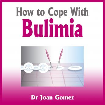 How to Cope with Bulimia, Dr. Joan Gomez