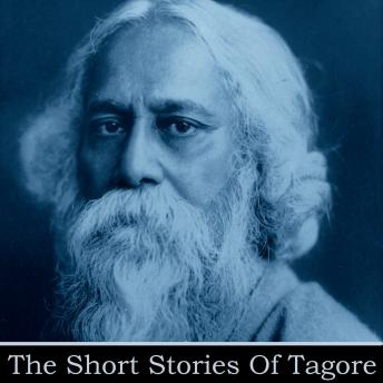 Rabindranath Tagore - The Short Stories, Rabindranath Tagore