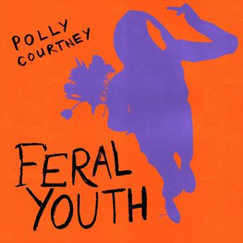 Feral Youth, Polly Courtney