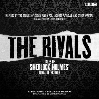 Rivals: Tales of Sherlock Holmes' Rival Detectives (Dramatisation): 12 BBC radio dramas of mystery and suspense, Jacques Futrelle, Edgar Allan Poe