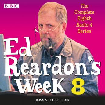 Ed Reardon's Week: Series 8: Six episodes of the BBC Radio 4 sitcom