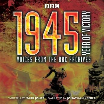 1945 - Year of Victory: Voices from the BBC Archives, Audio book by Mark Jones