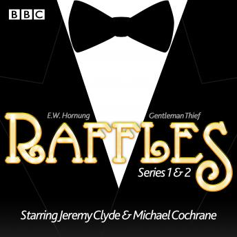Raffles: Series 1 & 2: 12 episodes of the BBC Radio 4 Extra dramatisation, E.W. Hornung