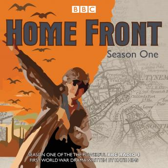 Home Front: Series One: The powerful BBC Radio 4 First World War drama, Katie Hims