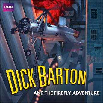Dick Barton and the Firefly Adventure: A full-cast radio archive drama serial, Edward J. Mason, Morris West