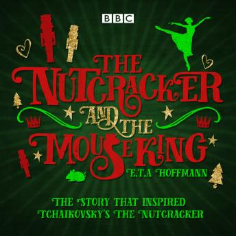 Nutcracker and the Mouse King: A BBC Radio 4 full-cast dramatisation, Brian Sibley, E.T.A. Hoffmann