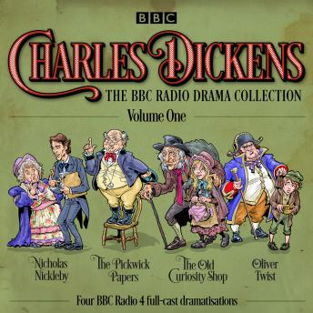 Charles Dickens: The BBC Radio Drama Collection: Volume One: Classic Drama from the BBC Radio Archive, Charles Dickens