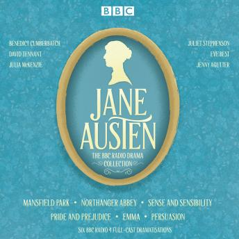 Jane Austen BBC Radio Drama Collection: Six BBC Radio full-cast dramatisations, Jane Austen